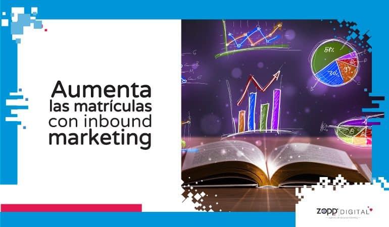 Conoce cómo el inbound marketing incrementa la venta de matrículas