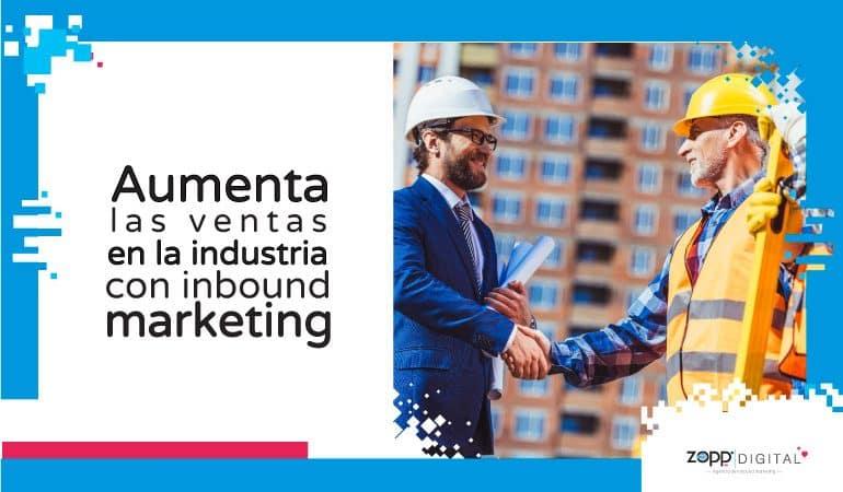 Conoce cómo el inbound marketing incrementa ventas en la industria