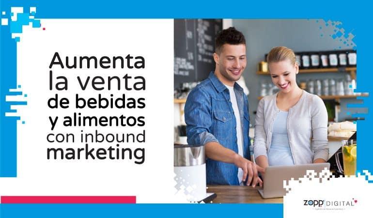 Conoce cómo el inbound marketing incrementa ventas de bebidas y alimentos
